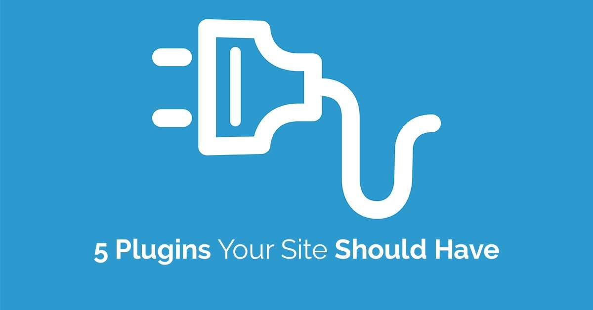 5 plugins you should have on your WordPress site.