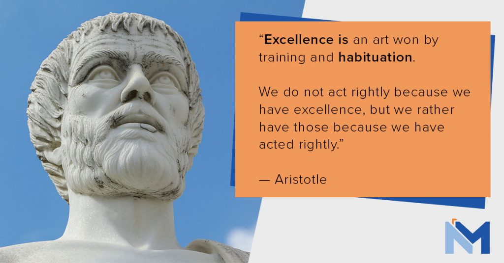 Aristotle quote on excellence being the result of habit.