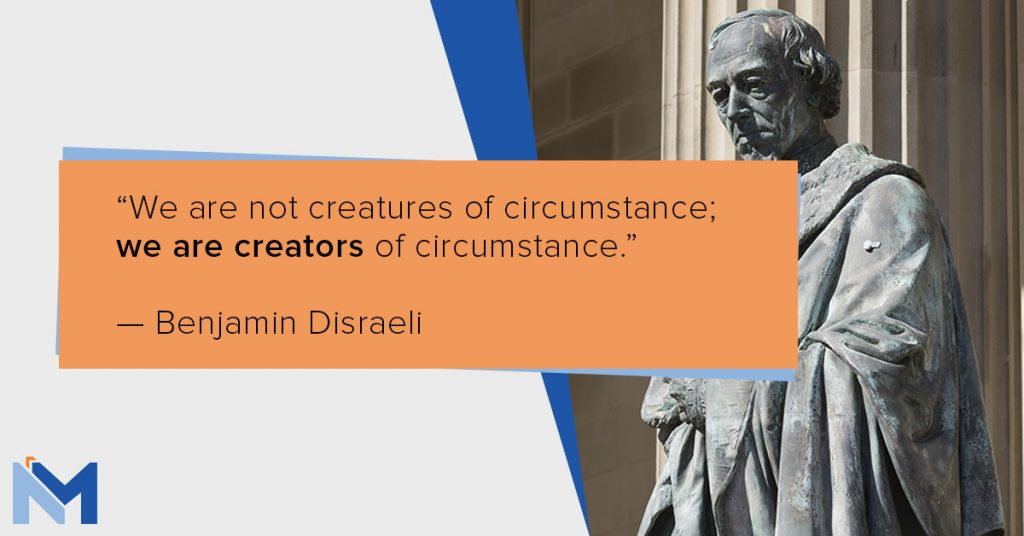 Benjamin Disraeli on circumstance being created, not happened upon.
